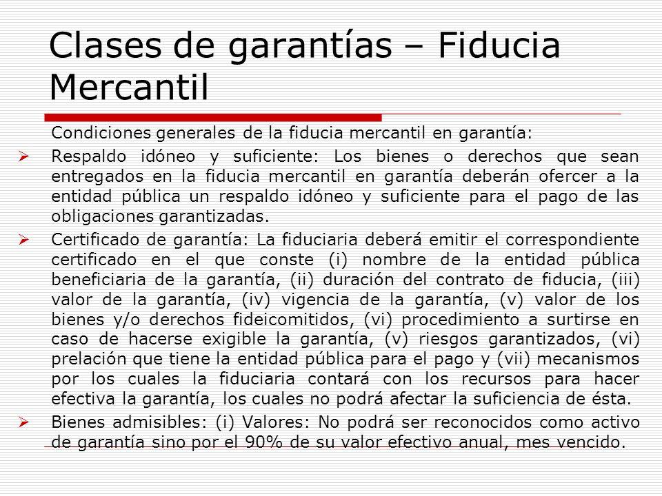 Clases de garantías – Fiducia Mercantil Condiciones generales de la fiducia mercantil en garantía: Respaldo idóneo y suficiente: Los bienes o derechos