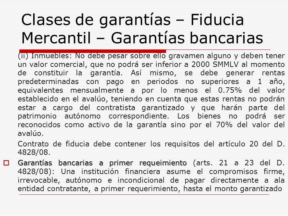 Clases de garantías – Fiducia Mercantil – Garantías bancarias (ii) Inmuebles: No debe pesar sobre ello gravamen alguno y deben tener un valor comercia