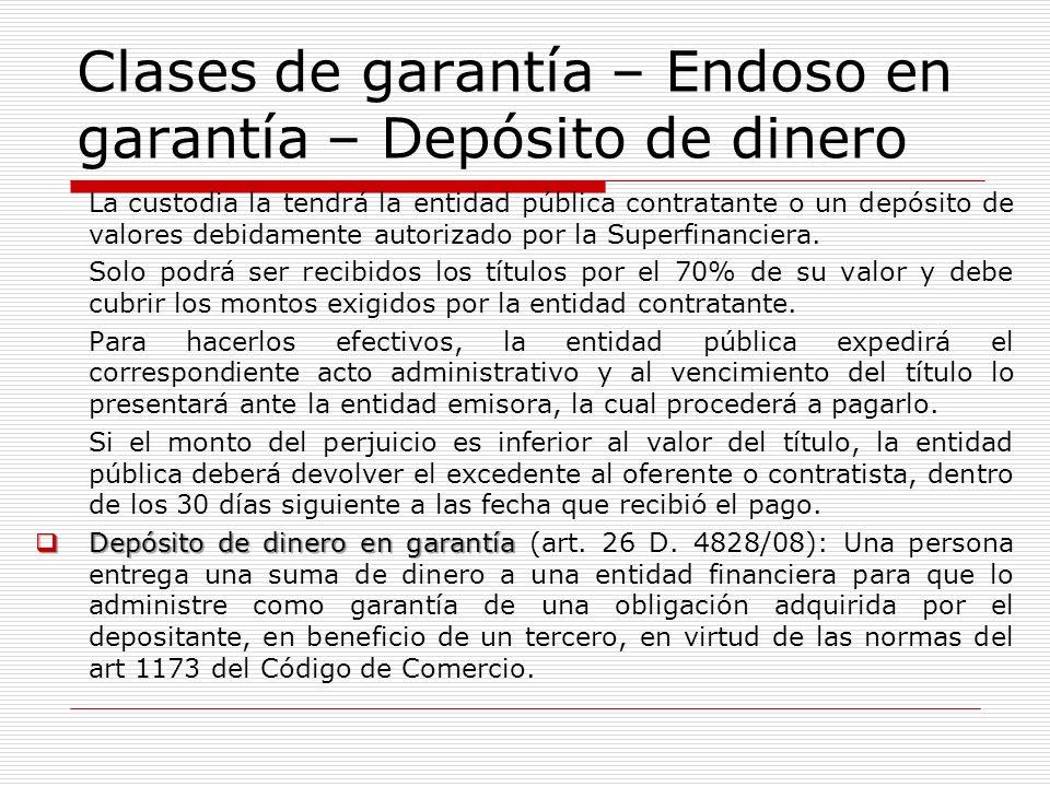 Clases de garantía – Endoso en garantía – Depósito de dinero La custodia la tendrá la entidad pública contratante o un depósito de valores debidamente