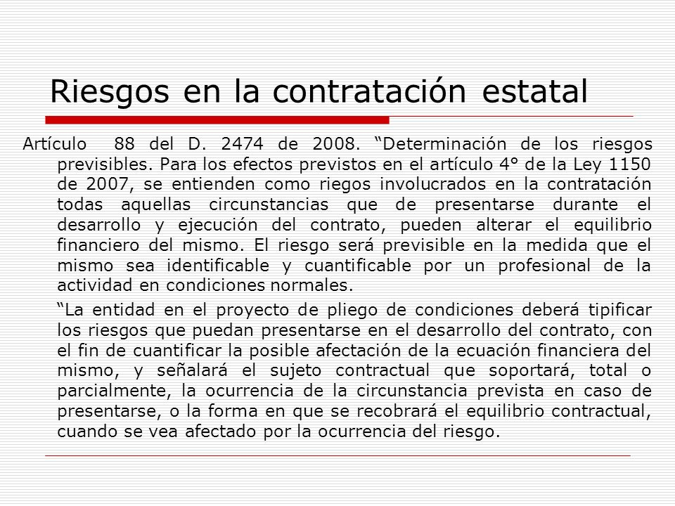 Riesgos en la contratación estatal Artículo 88 del D. 2474 de 2008. Determinación de los riesgos previsibles. Para los efectos previstos en el artícul