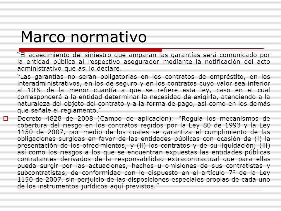 Marco normativo El acaecimiento del siniestro que amparan las garantías será comunicado por la entidad pública al respectivo asegurador mediante la no