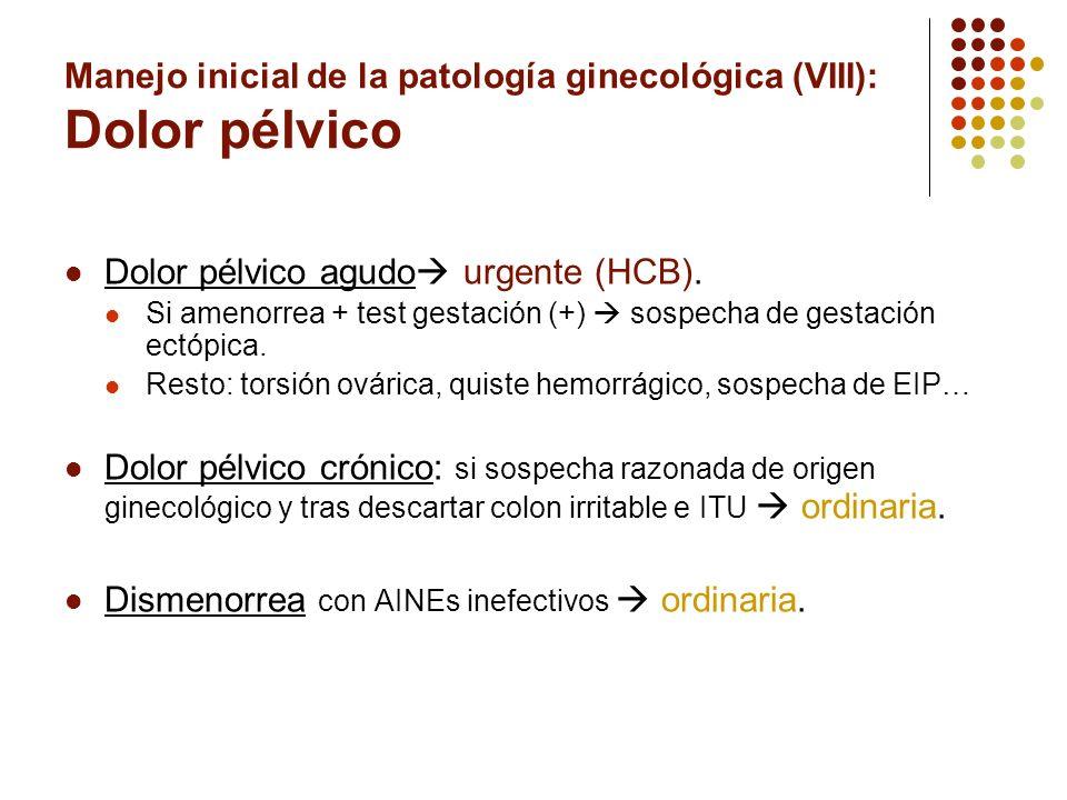 Manejo inicial de la patología ginecológica (VIII): Dolor pélvico Dolor pélvico agudo urgente (HCB). Si amenorrea + test gestación (+) sospecha de ges