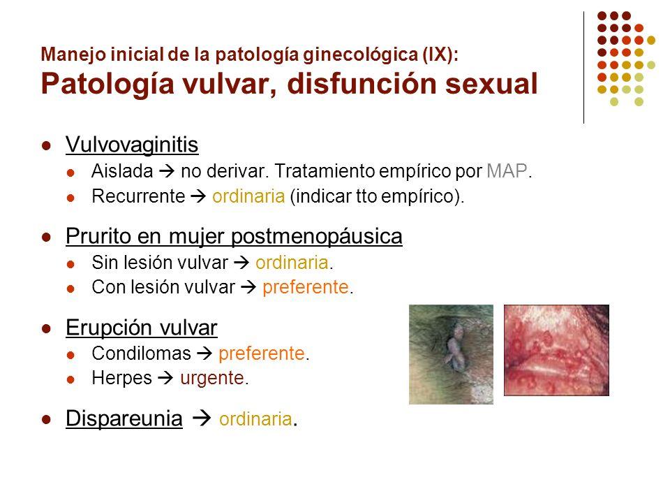 Manejo inicial de la patología ginecológica (IX): Patología vulvar, disfunción sexual Vulvovaginitis Aislada no derivar. Tratamiento empírico por MAP.