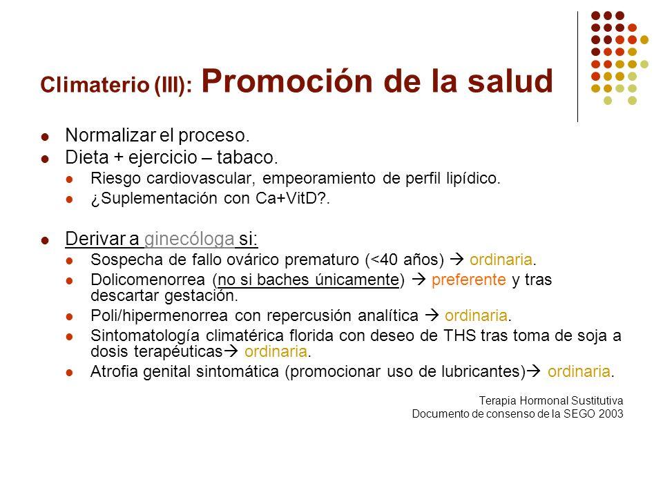 Climaterio (III): Promoción de la salud Normalizar el proceso. Dieta + ejercicio – tabaco. Riesgo cardiovascular, empeoramiento de perfil lipídico. ¿S