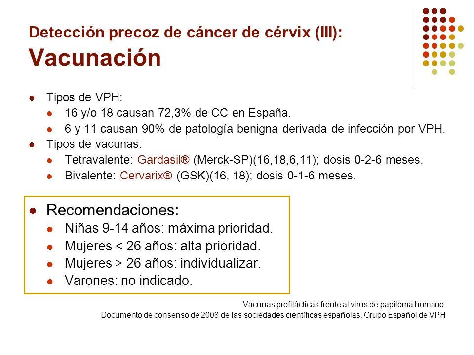 Detección precoz de cáncer de cérvix (III): Vacunación Tipos de VPH: 16 y/o 18 causan 72,3% de CC en España. 6 y 11 causan 90% de patología benigna de