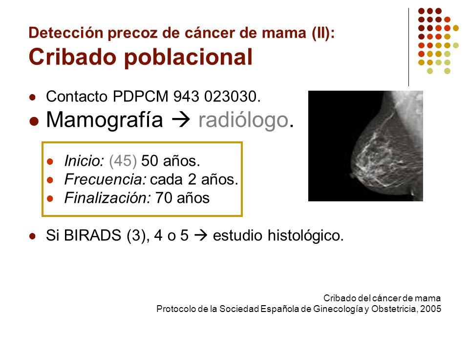 Detección precoz de cáncer de mama (II): Cribado poblacional Contacto PDPCM 943 023030. Mamografía radiólogo. Inicio: (45) 50 años. Frecuencia: cada 2