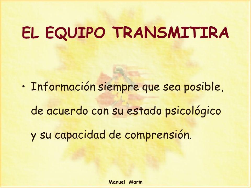 Manuel Marín Información siempre que sea posible, de acuerdo con su estado psicológico y su capacidad de comprensión. EL EQUIPO TRANSMITIRA