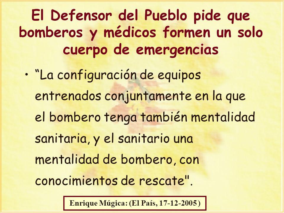 Manuel Marín El Defensor del Pueblo pide que bomberos y médicos formen un solo cuerpo de emergencias La configuración de equipos entrenados conjuntame