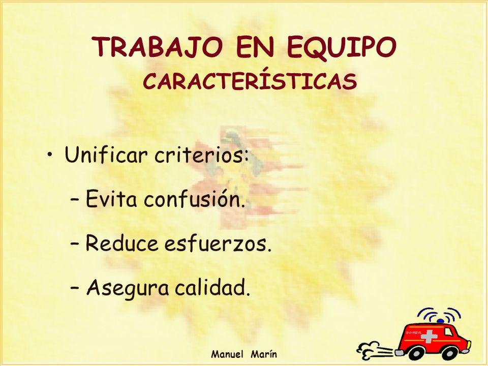 Manuel Marín TRABAJO EN EQUIPO CARACTERÍSTICAS Unificar criterios: –Evita confusión. –Reduce esfuerzos. –Asegura calidad.