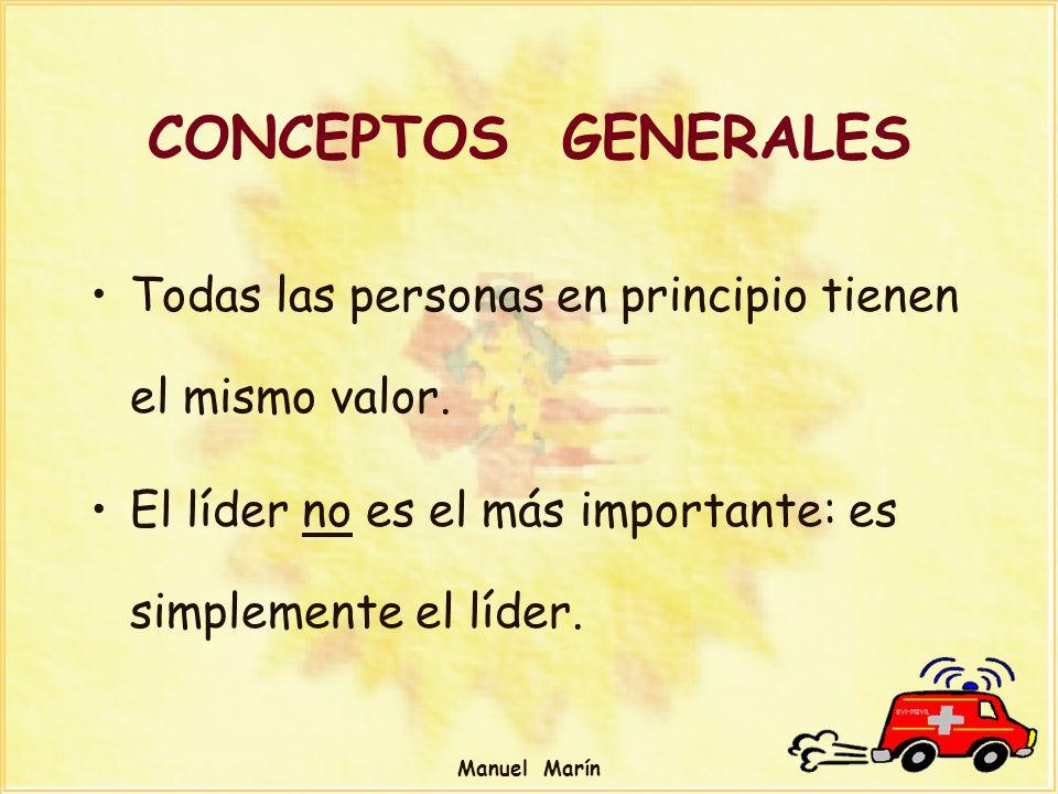 Manuel Marín Todas las personas en principio tienen el mismo valor. El líder no es el más importante: es simplemente el líder. CONCEPTOS GENERALES