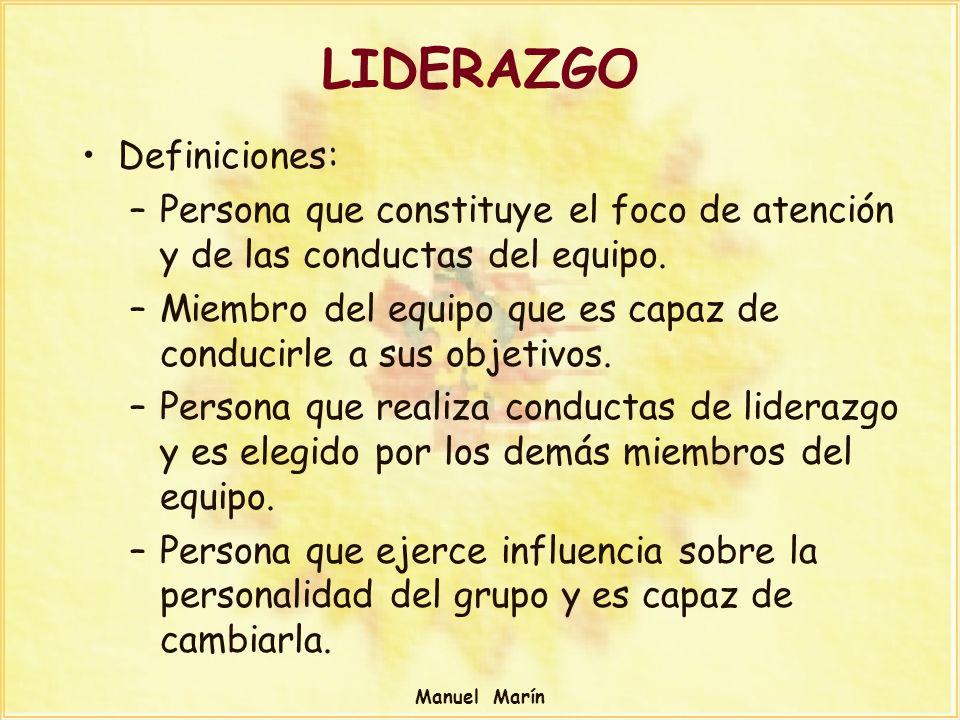 Manuel Marín LIDERAZGO Definiciones: –Persona que constituye el foco de atención y de las conductas del equipo. –Miembro del equipo que es capaz de co