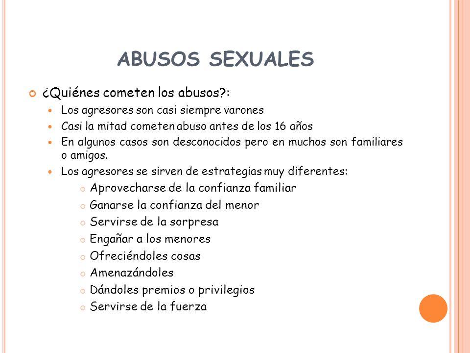 ABUSOS SEXUALES ¿Quiénes cometen los abusos?: Los agresores son casi siempre varones Casi la mitad cometen abuso antes de los 16 años En algunos casos