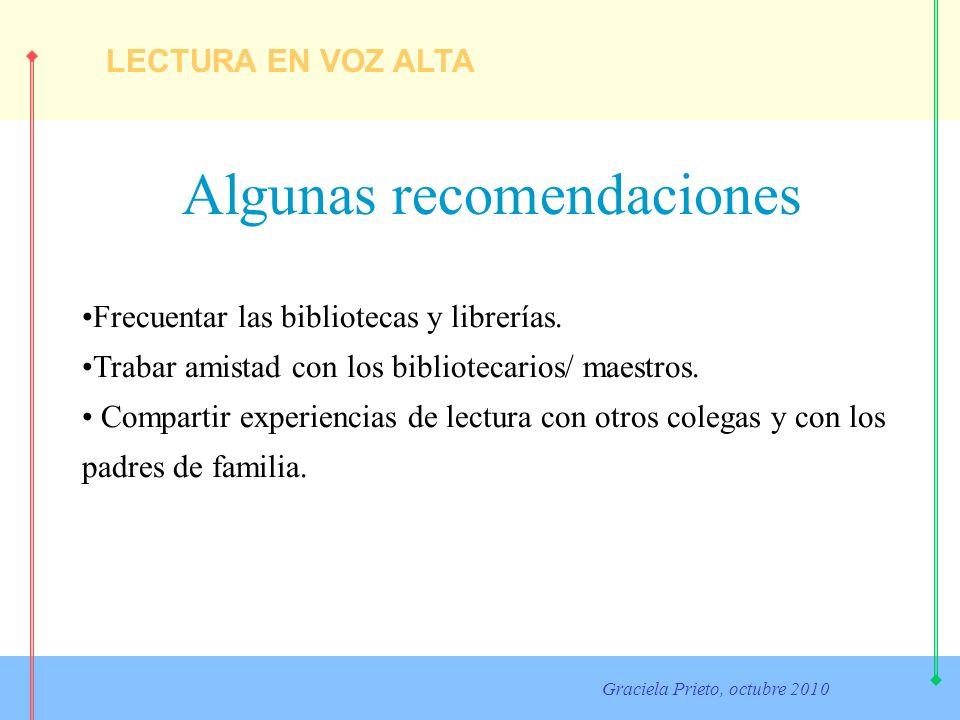 LECTURA EN VOZ ALTA Graciela Prieto, octubre 2010 Algunas recomendaciones Frecuentar las bibliotecas y librerías. Trabar amistad con los bibliotecario