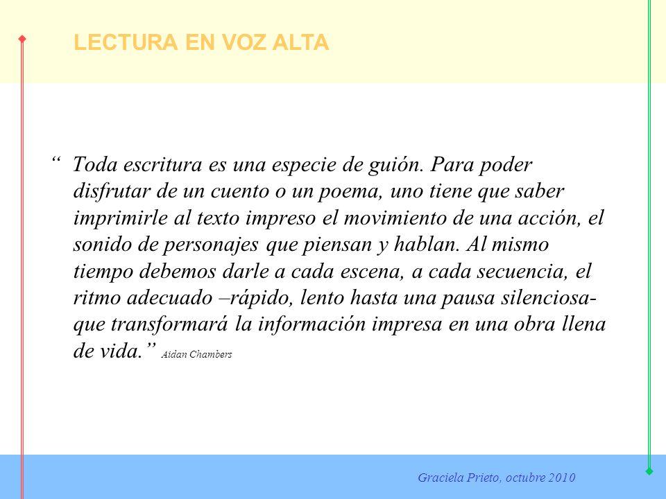 LECTURA EN VOZ ALTA Graciela Prieto, octubre 2010 Toda escritura es una especie de guión. Para poder disfrutar de un cuento o un poema, uno tiene que