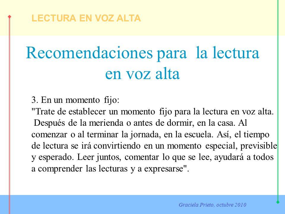 LECTURA EN VOZ ALTA Graciela Prieto, octubre 2010 Recomendaciones para la lectura en voz alta 3. En un momento fijo: