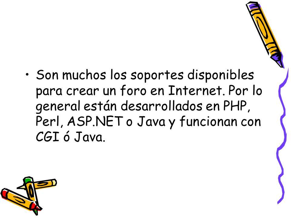 Son muchos los soportes disponibles para crear un foro en Internet. Por lo general están desarrollados en PHP, Perl, ASP.NET o Java y funcionan con CG