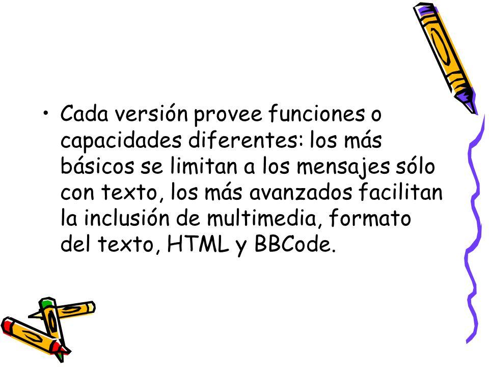Cada versión provee funciones o capacidades diferentes: los más básicos se limitan a los mensajes sólo con texto, los más avanzados facilitan la inclu