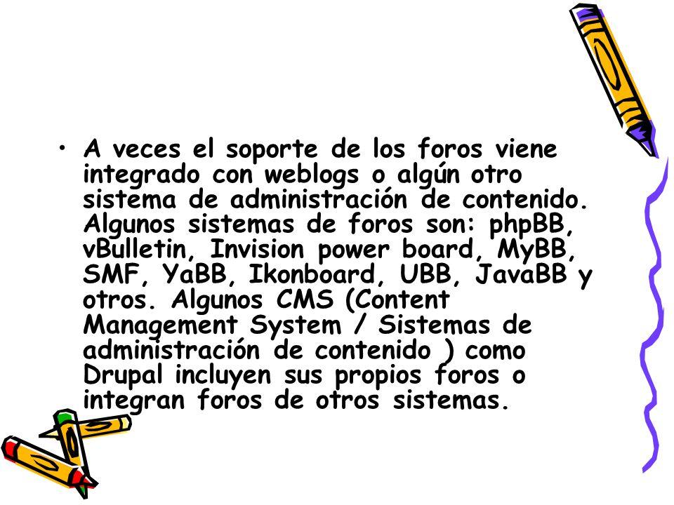 A veces el soporte de los foros viene integrado con weblogs o algún otro sistema de administración de contenido. Algunos sistemas de foros son: phpBB,