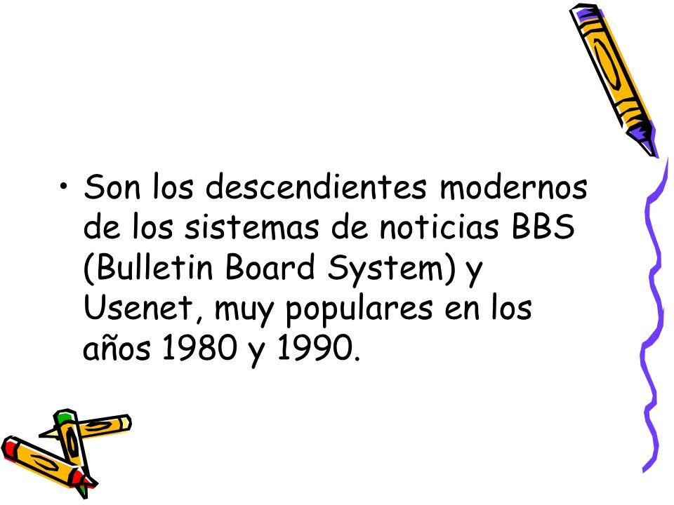 Son los descendientes modernos de los sistemas de noticias BBS (Bulletin Board System) y Usenet, muy populares en los años 1980 y 1990.