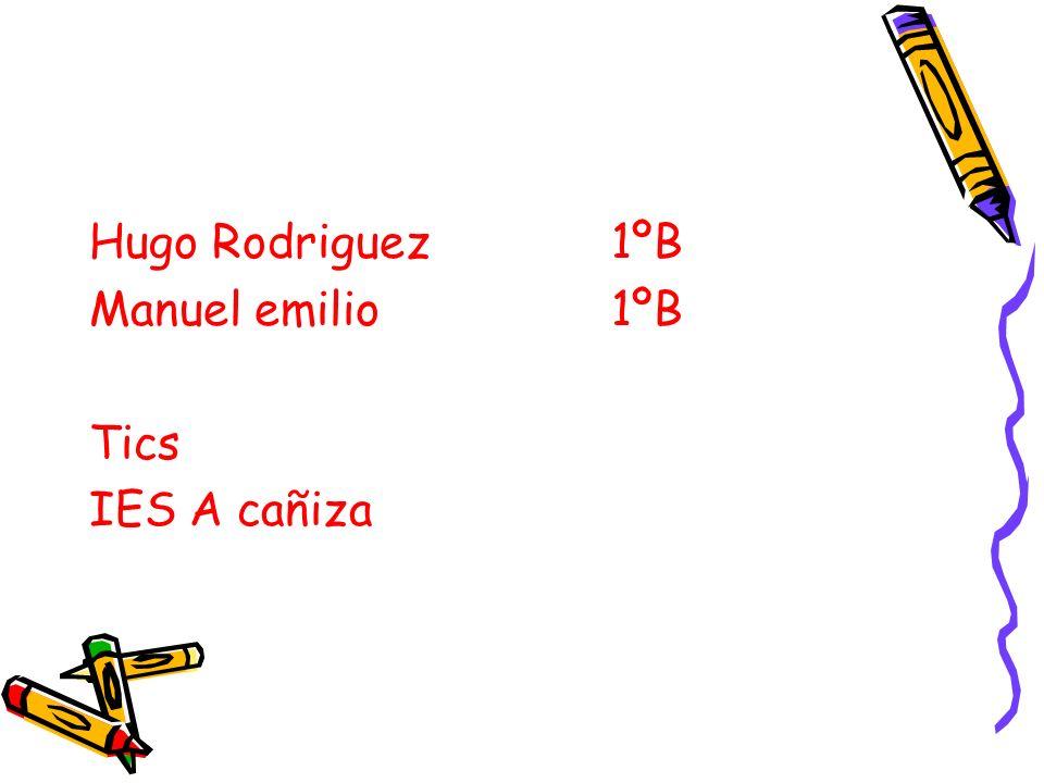 Hugo Rodriguez1ºB Manuel emilio1ºB Tics IES A cañiza