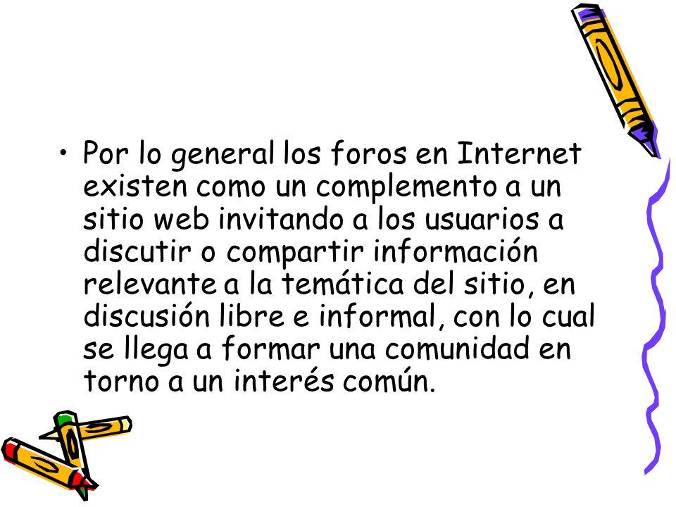 Por lo general los foros en Internet existen como un complemento a un sitio web invitando a los usuarios a discutir o compartir información relevante