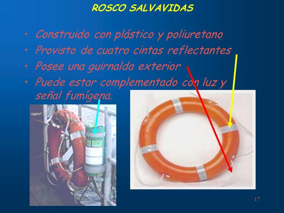 17 ROSCO SALVAVIDAS Construido con plástico y poliuretano Provisto de cuatro cintas reflectantes Posee una guirnalda exterior Puede estar complementad