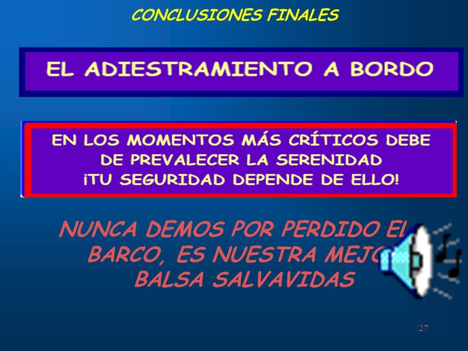 27 CONCLUSIONES FINALES NUNCA DEMOS POR PERDIDO EL BARCO, ES NUESTRA MEJOR BALSA SALVAVIDAS