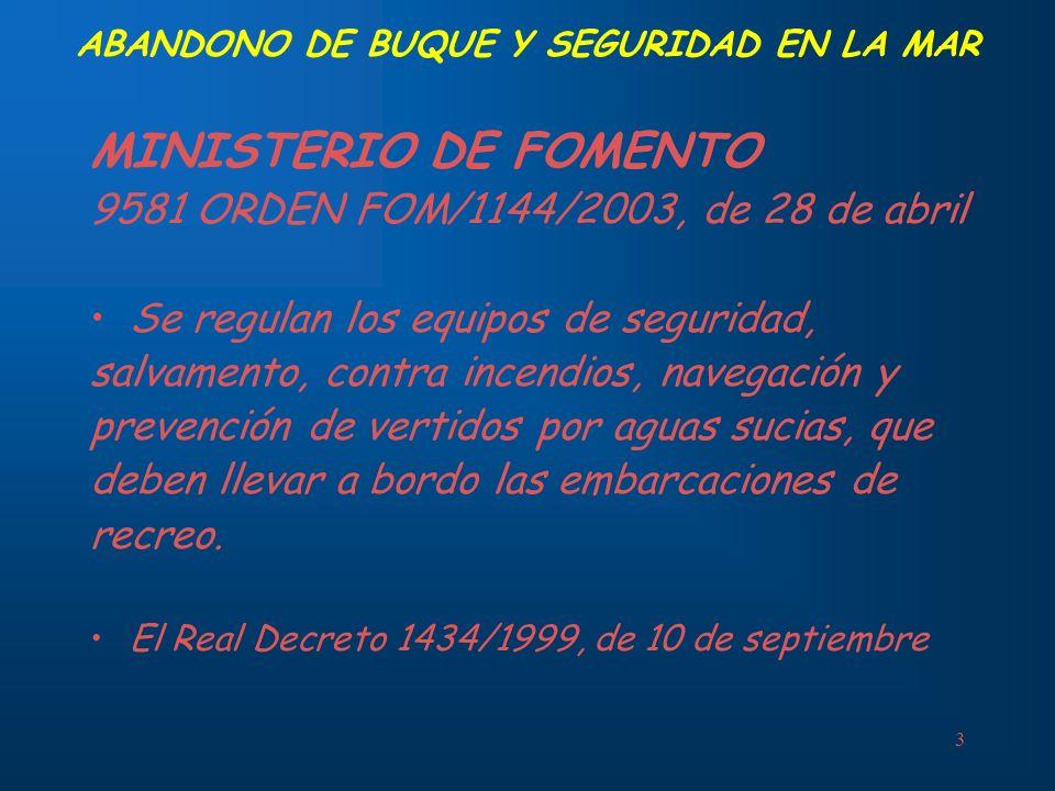3 ABANDONO DE BUQUE Y SEGURIDAD EN LA MAR MINISTERIO DE FOMENTO 9581 ORDEN FOM/1144/2003, de 28 de abril Se regulan los equipos de seguridad, salvamen