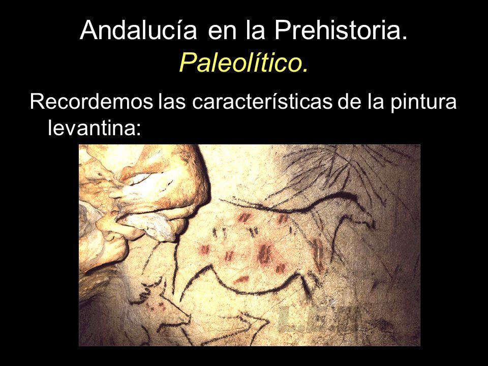 Andalucía en la Prehistoria. Paleolítico. Recordemos las características de la pintura levantina: