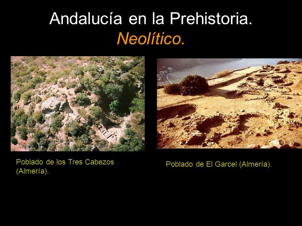 Andalucía en la Prehistoria. Neolítico. Poblado de los Tres Cabezos (Almería). Poblado de El Garcel (Almería).