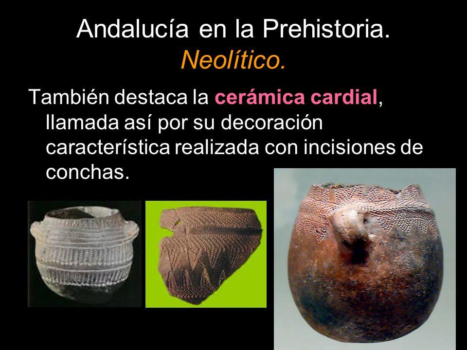 También destaca la cerámica cardial, llamada así por su decoración característica realizada con incisiones de conchas.