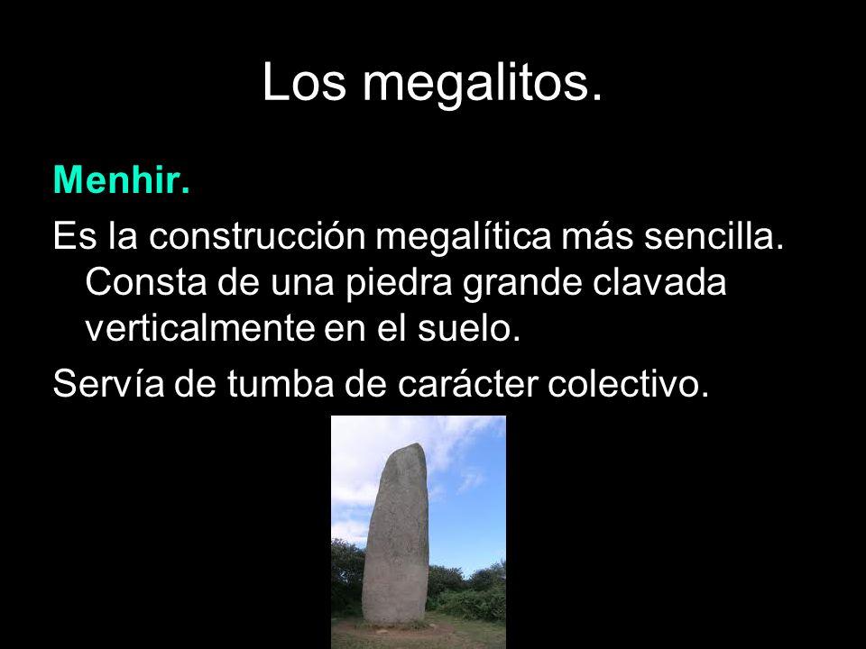 Los megalitos. Menhir. Es la construcción megalítica más sencilla. Consta de una piedra grande clavada verticalmente en el suelo. Servía de tumba de c