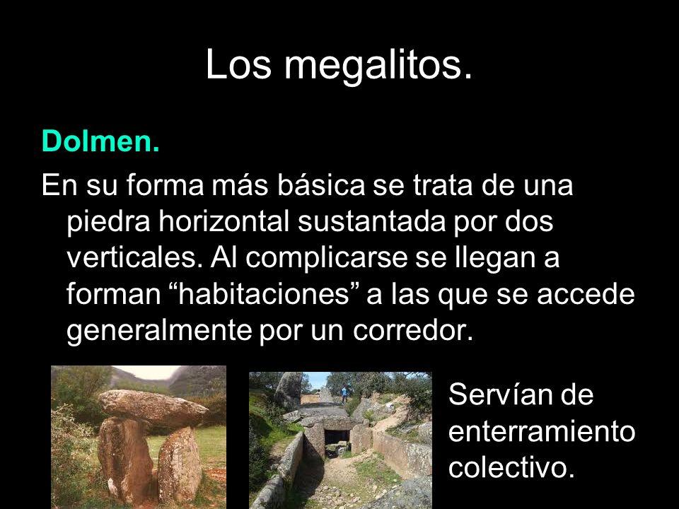 Los megalitos. Dolmen. En su forma más básica se trata de una piedra horizontal sustantada por dos verticales. Al complicarse se llegan a forman habit