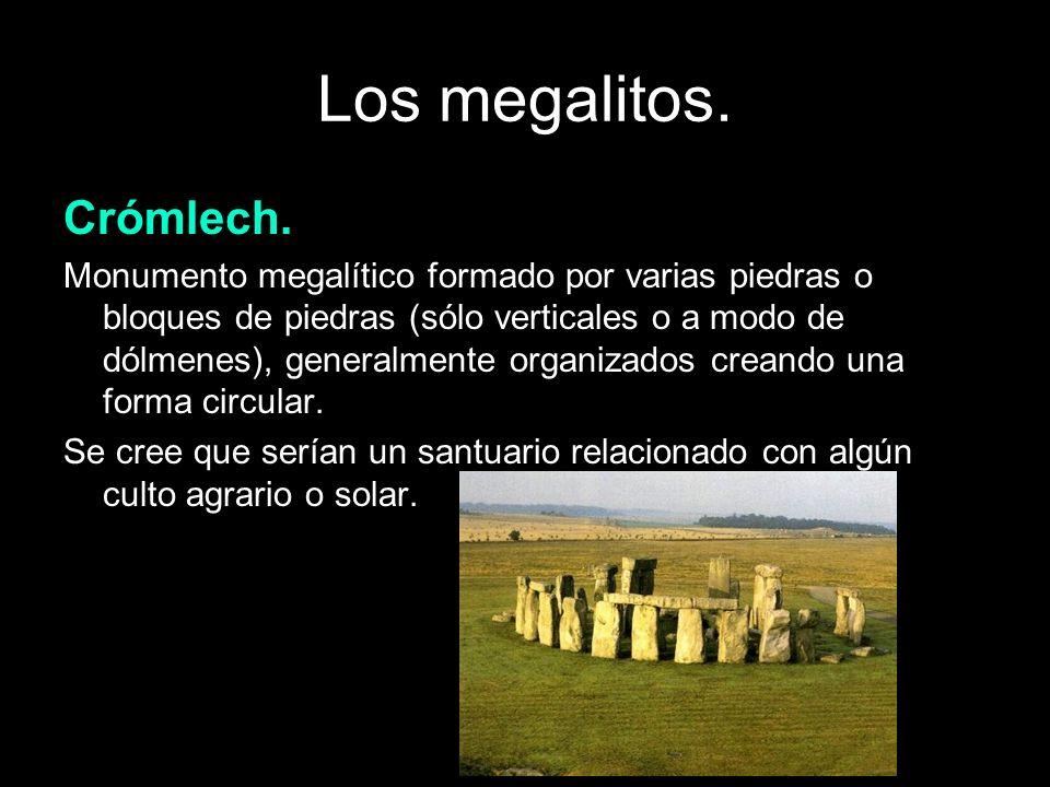 Los megalitos. Crómlech. Monumento megalítico formado por varias piedras o bloques de piedras (sólo verticales o a modo de dólmenes), generalmente org