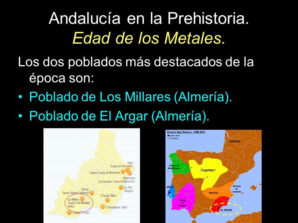 Andalucía en la Prehistoria. Edad de los Metales. Los dos poblados más destacados de la época son: Poblado de Los Millares (Almería). Poblado de El Ar