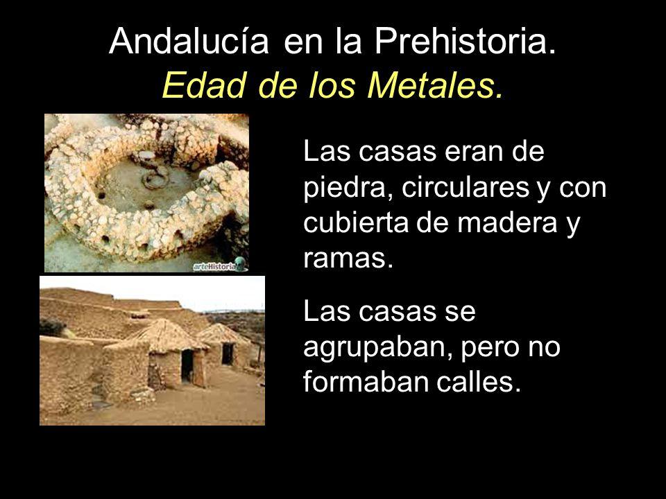 Andalucía en la Prehistoria. Edad de los Metales. Las casas eran de piedra, circulares y con cubierta de madera y ramas. Las casas se agrupaban, pero