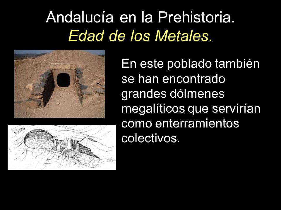 Andalucía en la Prehistoria. Edad de los Metales. En este poblado también se han encontrado grandes dólmenes megalíticos que servirían como enterramie