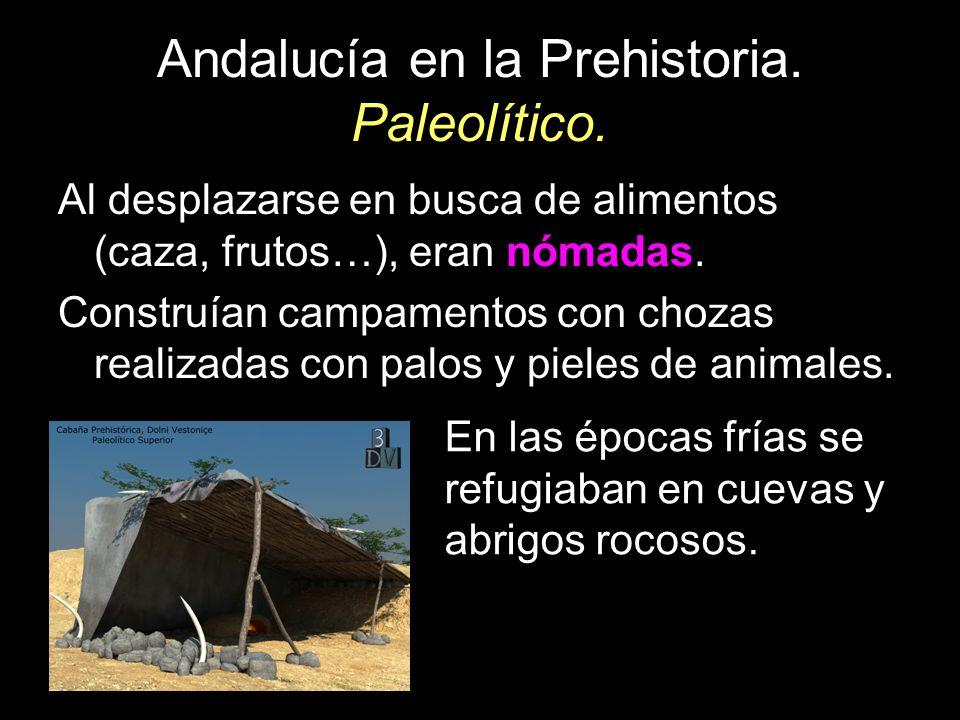 Andalucía en la Prehistoria. Paleolítico. Al desplazarse en busca de alimentos (caza, frutos…), eran nómadas. Construían campamentos con chozas realiz