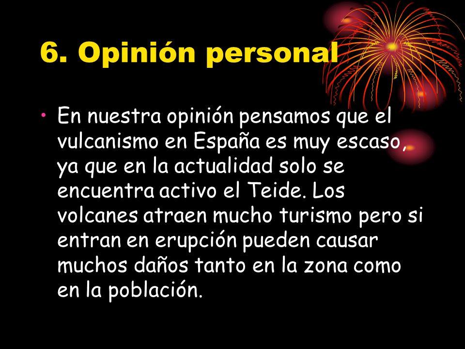 6. Opinión personal En nuestra opinión pensamos que el vulcanismo en España es muy escaso, ya que en la actualidad solo se encuentra activo el Teide.