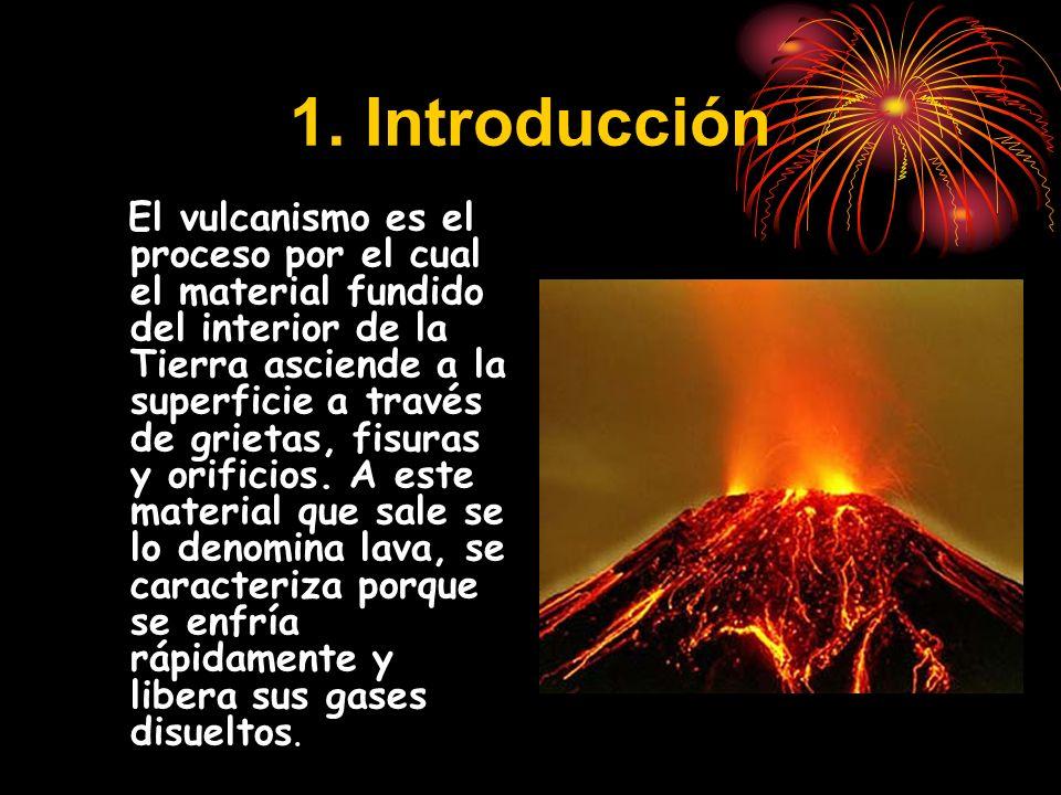1. Introducción El vulcanismo es el proceso por el cual el material fundido del interior de la Tierra asciende a la superficie a través de grietas, fi