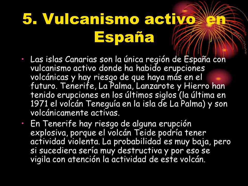 5. Vulcanismo activo en España Las islas Canarias son la única región de España con vulcanismo activo donde ha habido erupciones volcánicas y hay ries