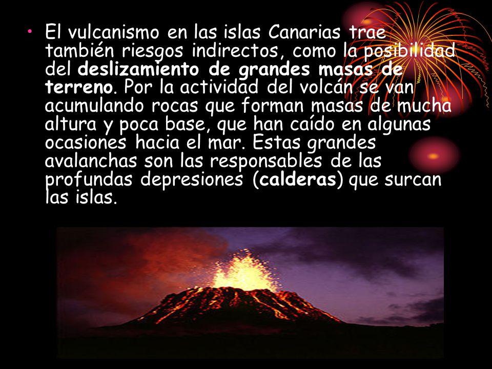 El vulcanismo en las islas Canarias trae también riesgos indirectos, como la posibilidad del deslizamiento de grandes masas de terreno. Por la activid