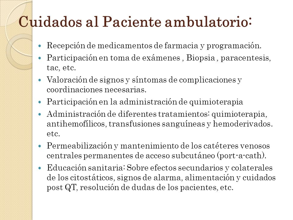 Cuidados al Paciente ambulatorio: Recepción de medicamentos de farmacia y programación. Participación en toma de exámenes, Biopsia, paracentesis, tac,
