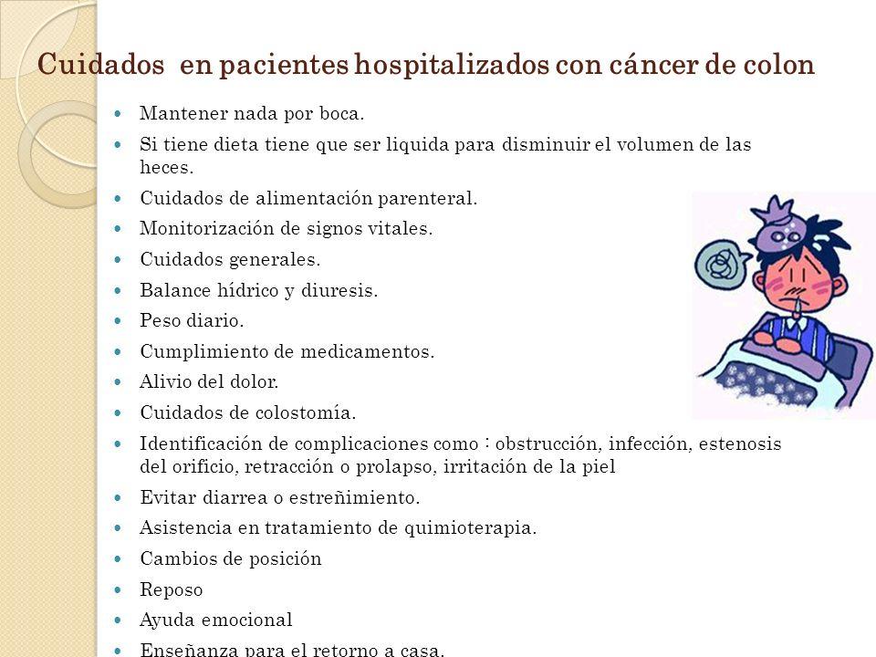 Cuidados en pacientes hospitalizados con cáncer de colon Mantener nada por boca. Si tiene dieta tiene que ser liquida para disminuir el volumen de las