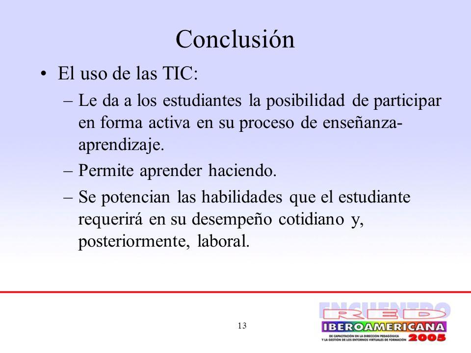 13 Conclusión El uso de las TIC: –Le da a los estudiantes la posibilidad de participar en forma activa en su proceso de enseñanza- aprendizaje. –Permi