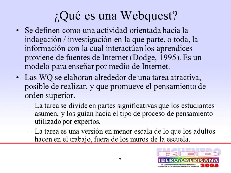 7 ¿Qué es una Webquest? Se definen como una actividad orientada hacia la indagación / investigación en la que parte, o toda, la información con la cua