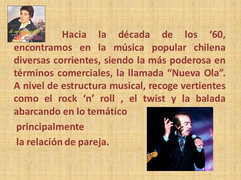 Hacia la década de los 60, encontramos en la música popular chilena diversas corrientes, siendo la más poderosa en términos comerciales, la llamada Nu