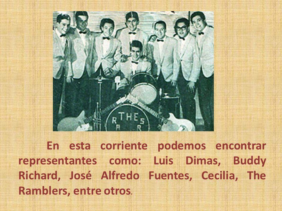 En esta corriente podemos encontrar representantes como: Luis Dimas, Buddy Richard, José Alfredo Fuentes, Cecilia, The Ramblers, entre otros.