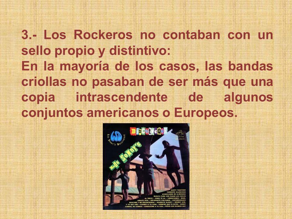 3.- Los Rockeros no contaban con un sello propio y distintivo: En la mayoría de los casos, las bandas criollas no pasaban de ser más que una copia int