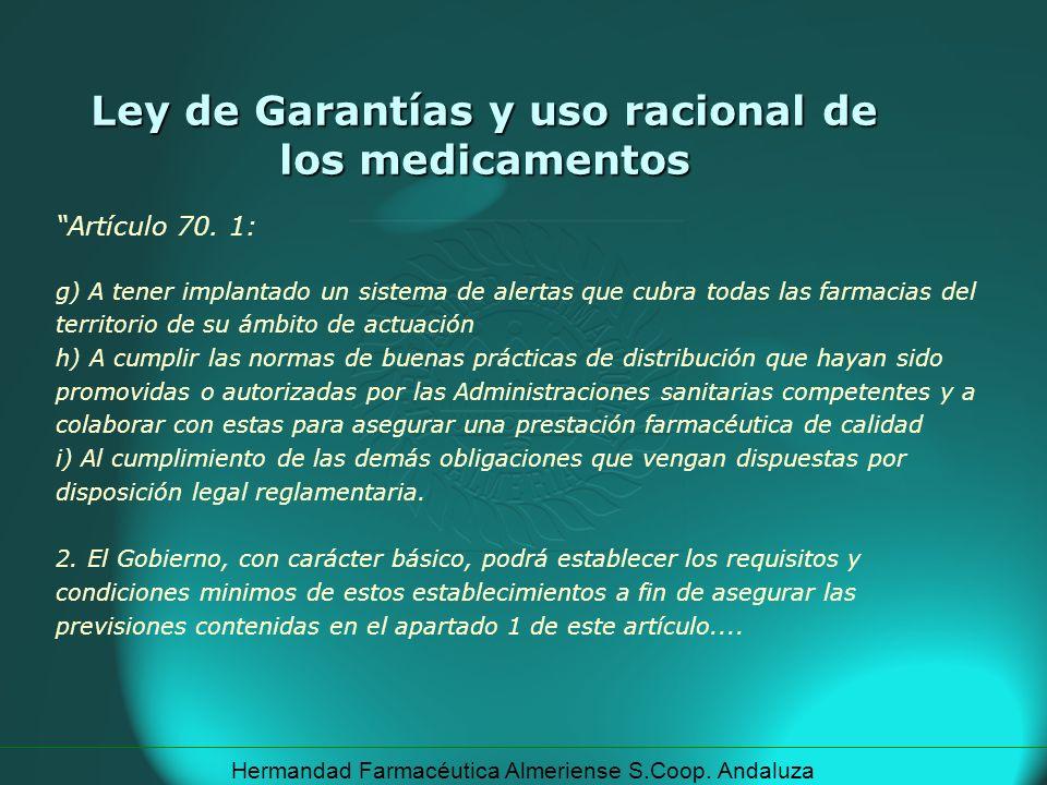 Hermandad Farmacéutica Almeriense S.Coop. Andaluza Ley de Garantías y uso racional de los medicamentos Artículo 70. 1: g) A tener implantado un sistem